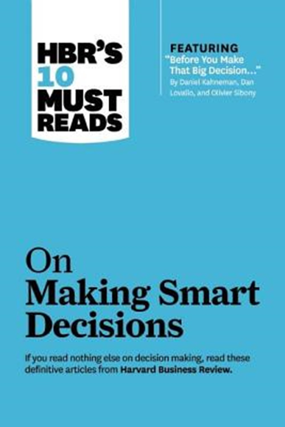 "Hbr's 10 Must Reads on Making Smart Decisions (with Featured Article ""before You Make That Big Decis"
