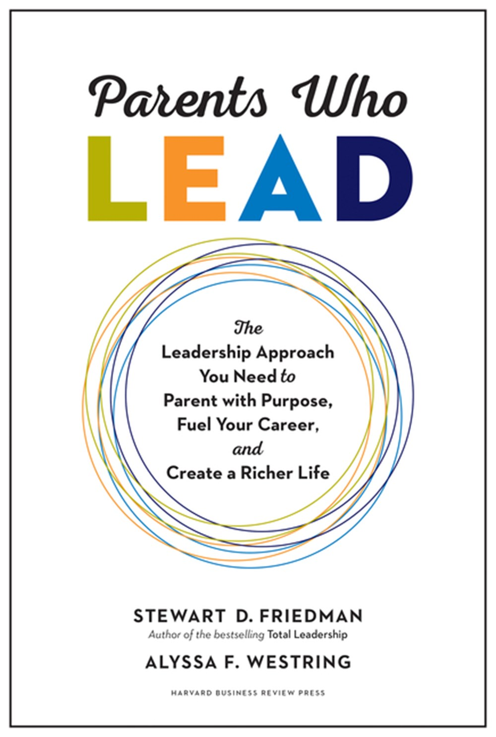Parents Who Lead The Leadership Approach You Need to Parent with Purpose, Fuel Your Career, and Crea