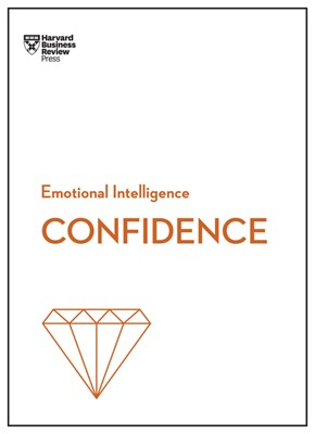 Confidence (HBR Emotional Intelligence Series)