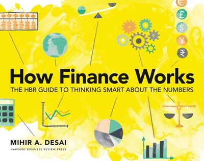 How Finance Works: The HBR Guide to Thinking Smart about the Numbers