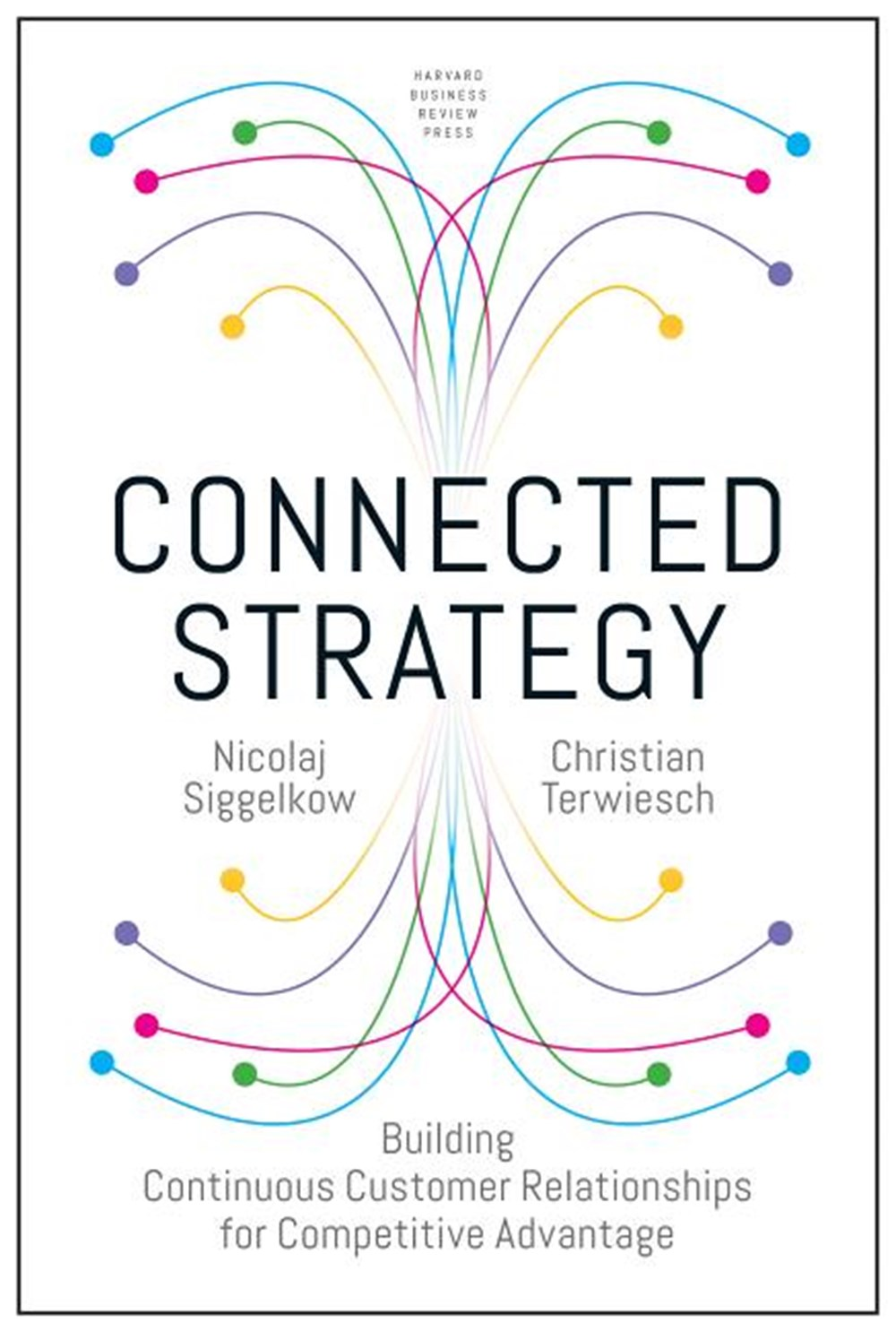 Connected Strategy Building Continuous Customer Relationships for Competitive Advantage