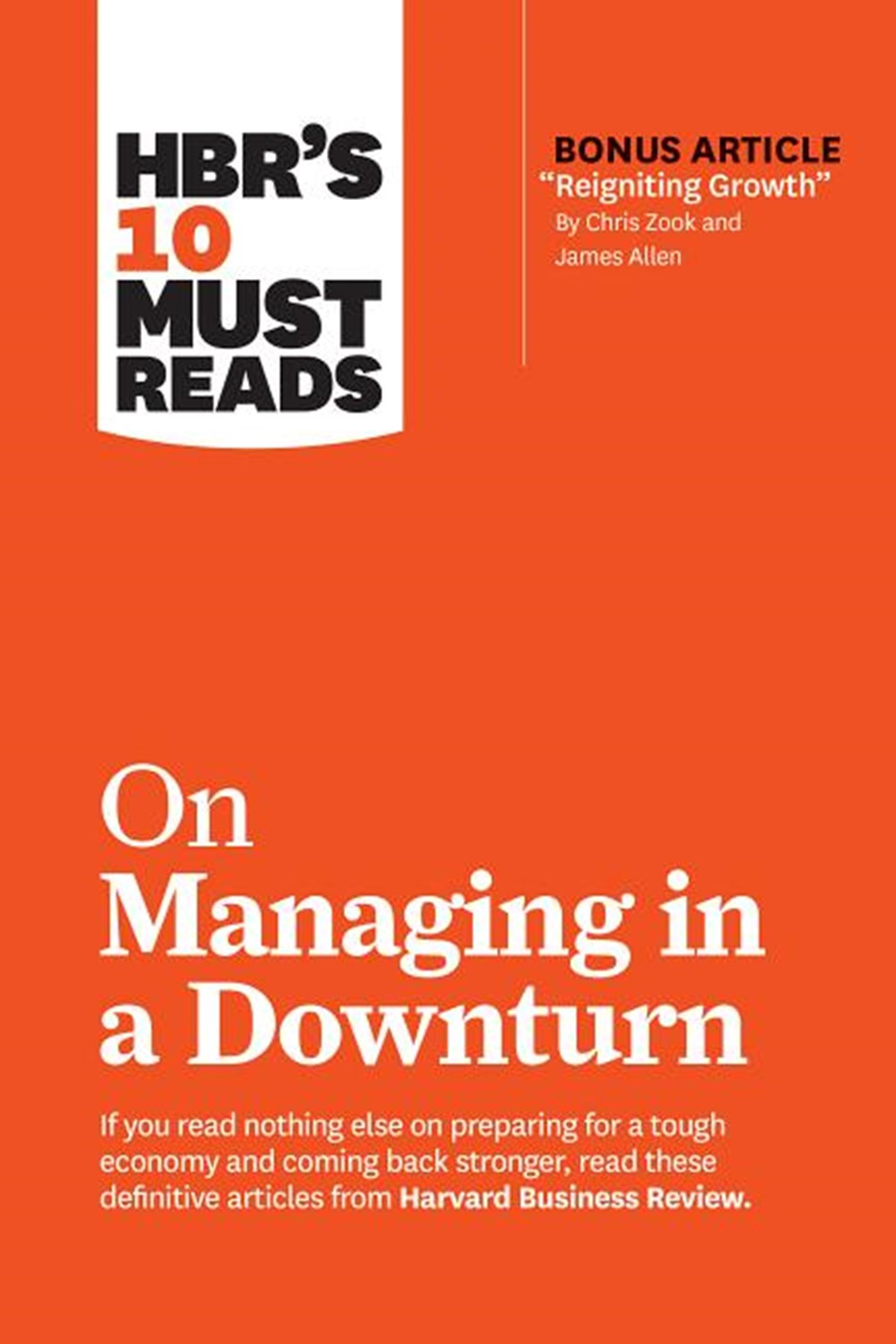 "Hbr's 10 Must Reads on Managing in a Downturn (with Bonus Article ""reigniting Growth"" by Chris Zook"