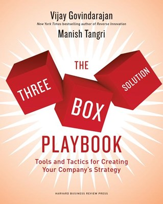The Three-Box Solution Playbook: Tools and Tactics for Creating Your Company's Strategy