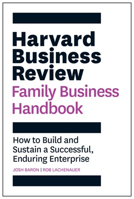 The Harvard Business Review Family Business Handbook: How to Build and Sustain a Successful, Enduring Enterprise