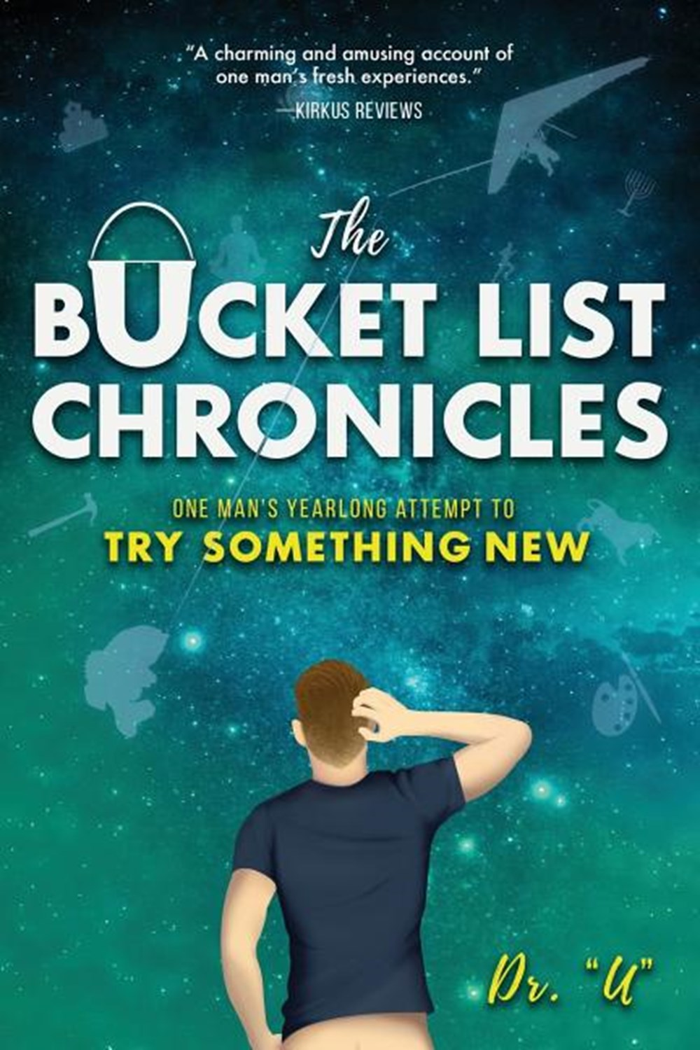 Bucket List Chronicles One Man's Yearlong Attempt to Try Something New
