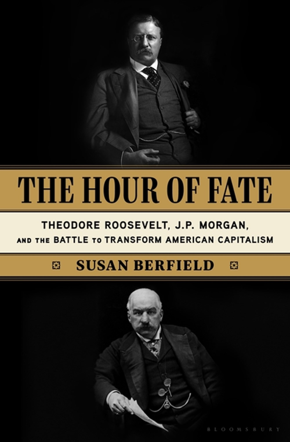 Hour of Fate: Theodore Roosevelt, J.P. Morgan, and the Battle to Transform American Capitalism