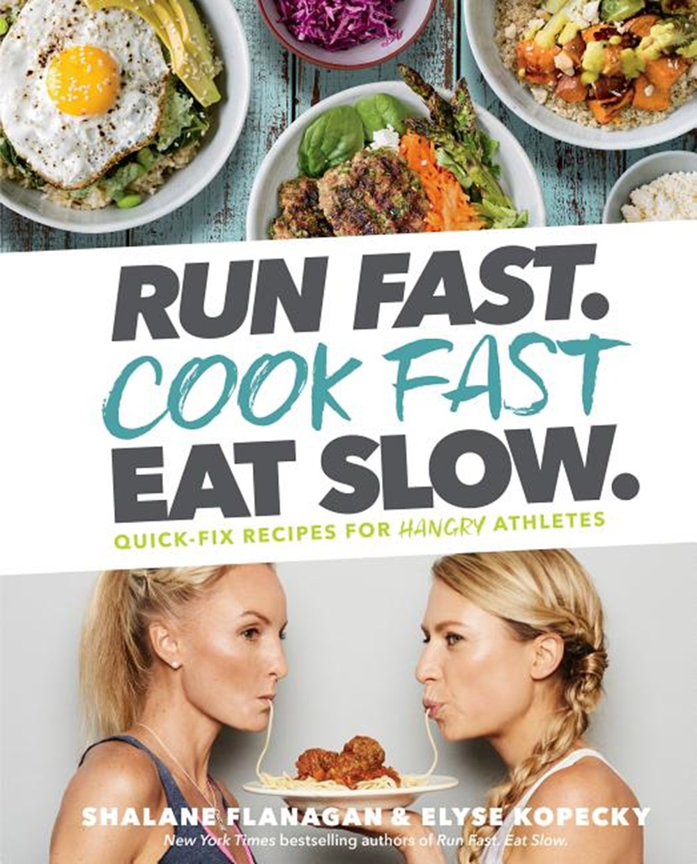 Run Fast. Cook Fast. Eat Slow. Quick-Fix Recipes for Hangry Athletes: A Cookbook