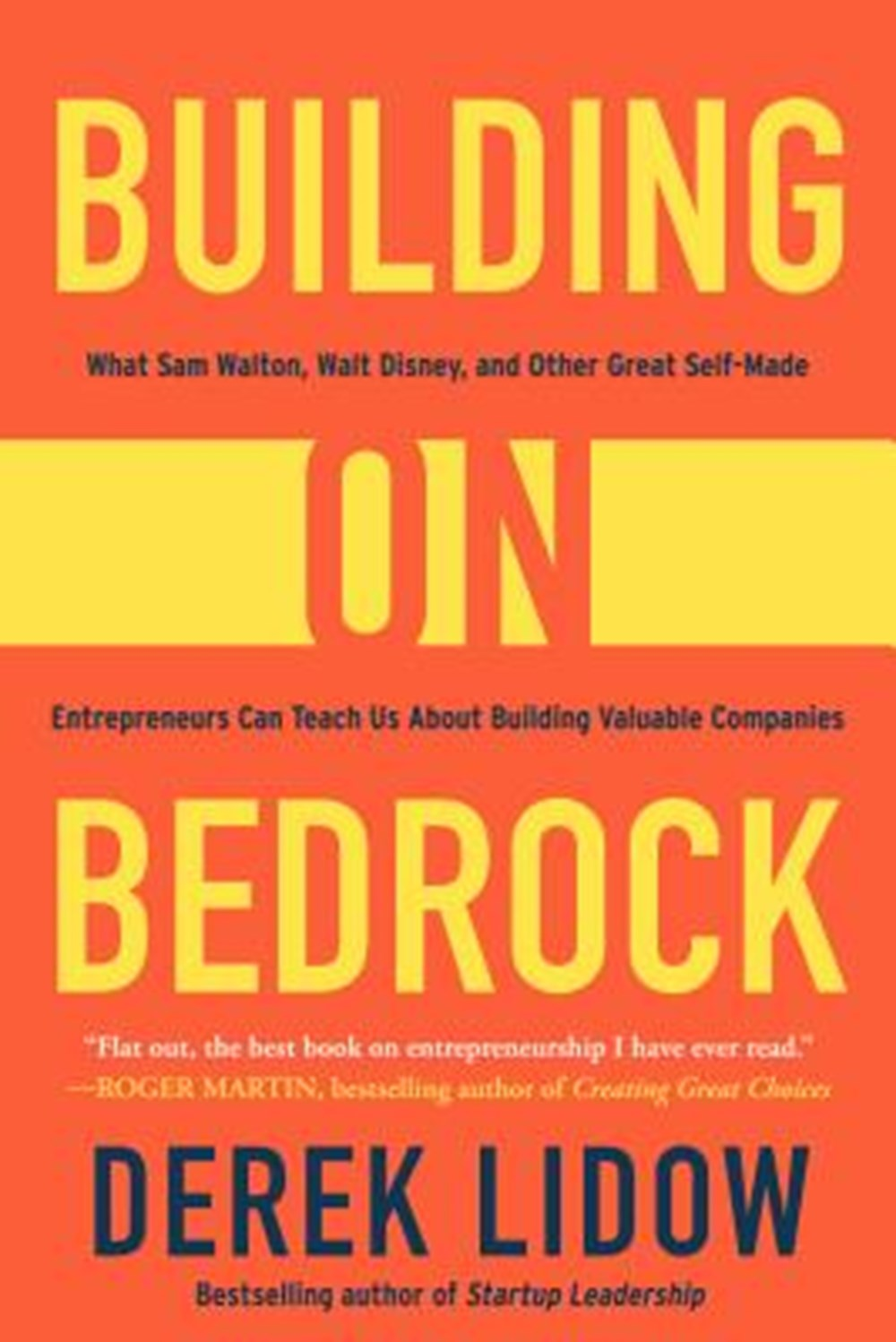 Building on Bedrock What Sam Walton, Walt Disney, and Other Great Self-Made Entrepreneurs Can Teach