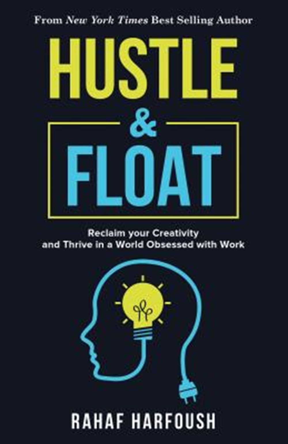 Hustle and Float Reclaim Your Creativity and Thrive in a World Obsessed with Work