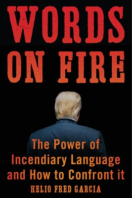 Words on Fire: The Power of Incendiary Language and How to Confront It