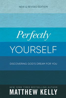 Perfectly Yourself (New and Revised Edition): Discovering God's Dream for You