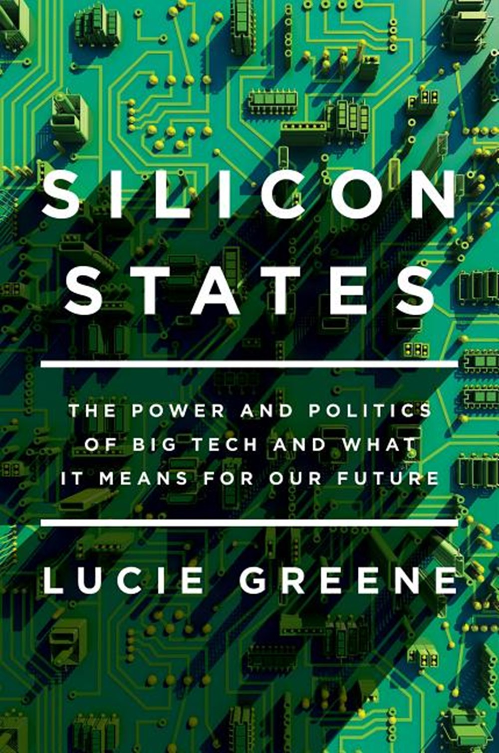 Silicon States The Power and Politics of Big Tech and What It Means for Our Future