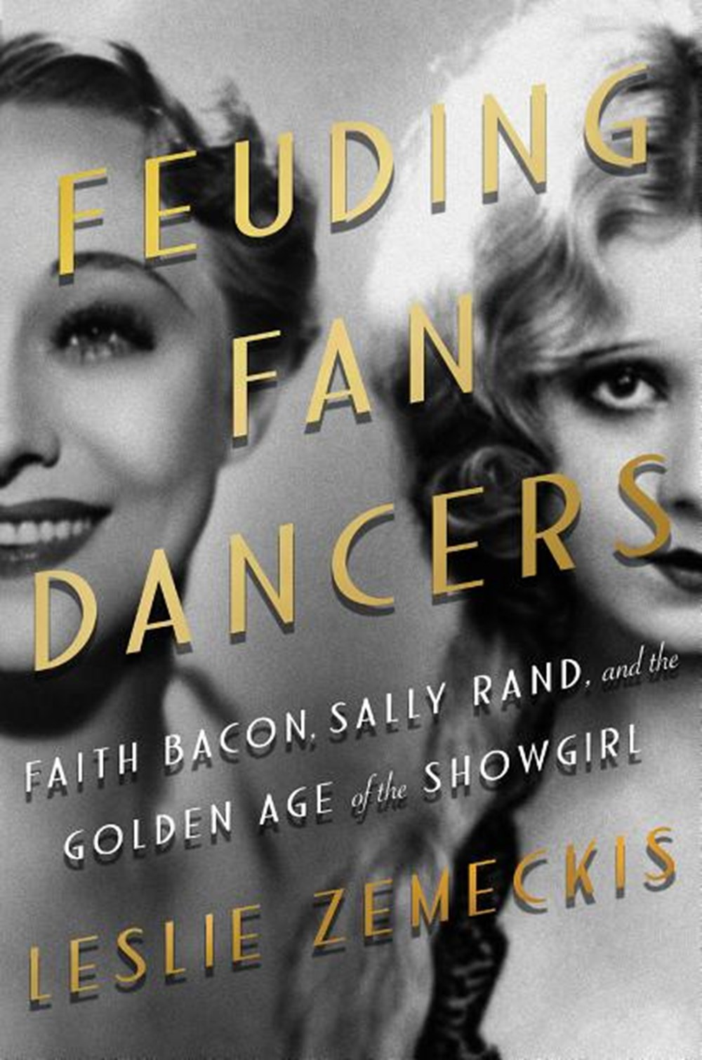 Feuding Fan Dancers Faith Bacon, Sally Rand, and the Golden Age of the Showgirl