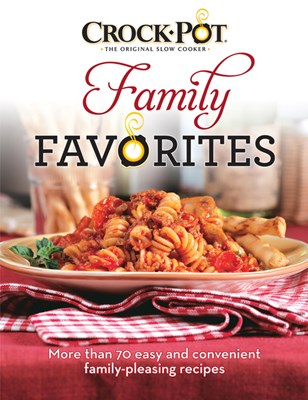 Crock-Pot Family Favorites: More Than 70 Easy and Convenient Family-Pleasing Recipes