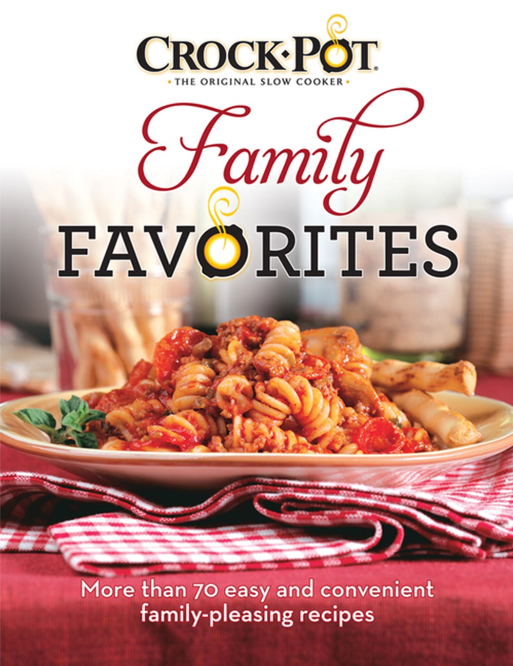 Crock-Pot Family Favorites More Than 70 Easy and Convenient Family-Pleasing Recipes