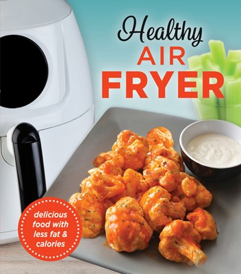 Healthy Air Fryer: Delicious Food with Less Fat & Calories