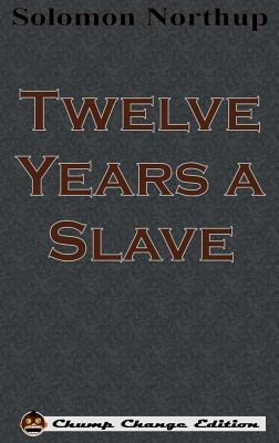 Twelve Years a Slave (Chump Change Edition)