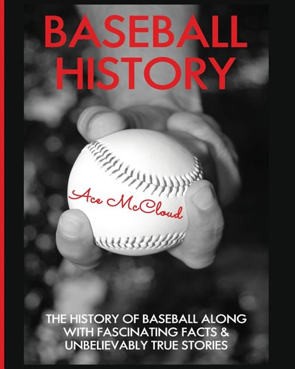 Baseball History The History of Baseball Along With Fascinating Facts & Unbelievably True Stories