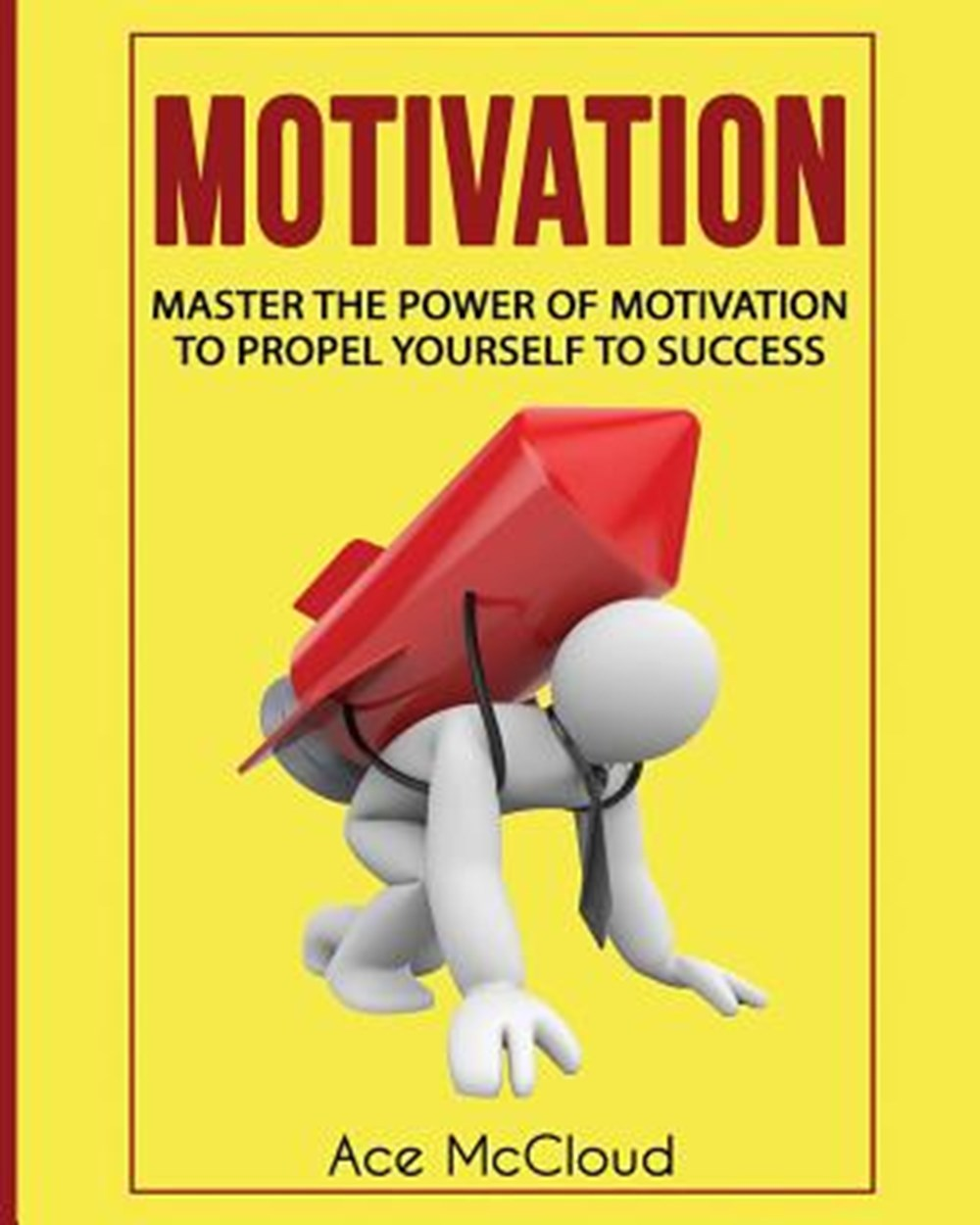 Motivation Master The Power Of Motivation To Propel Yourself To Success