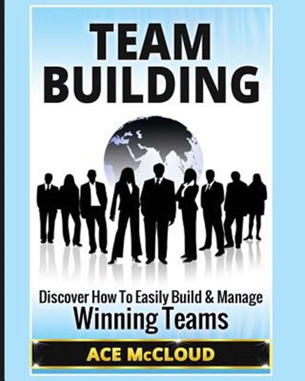 Team Building Discover How To Easily Build & Manage Winning Teams
