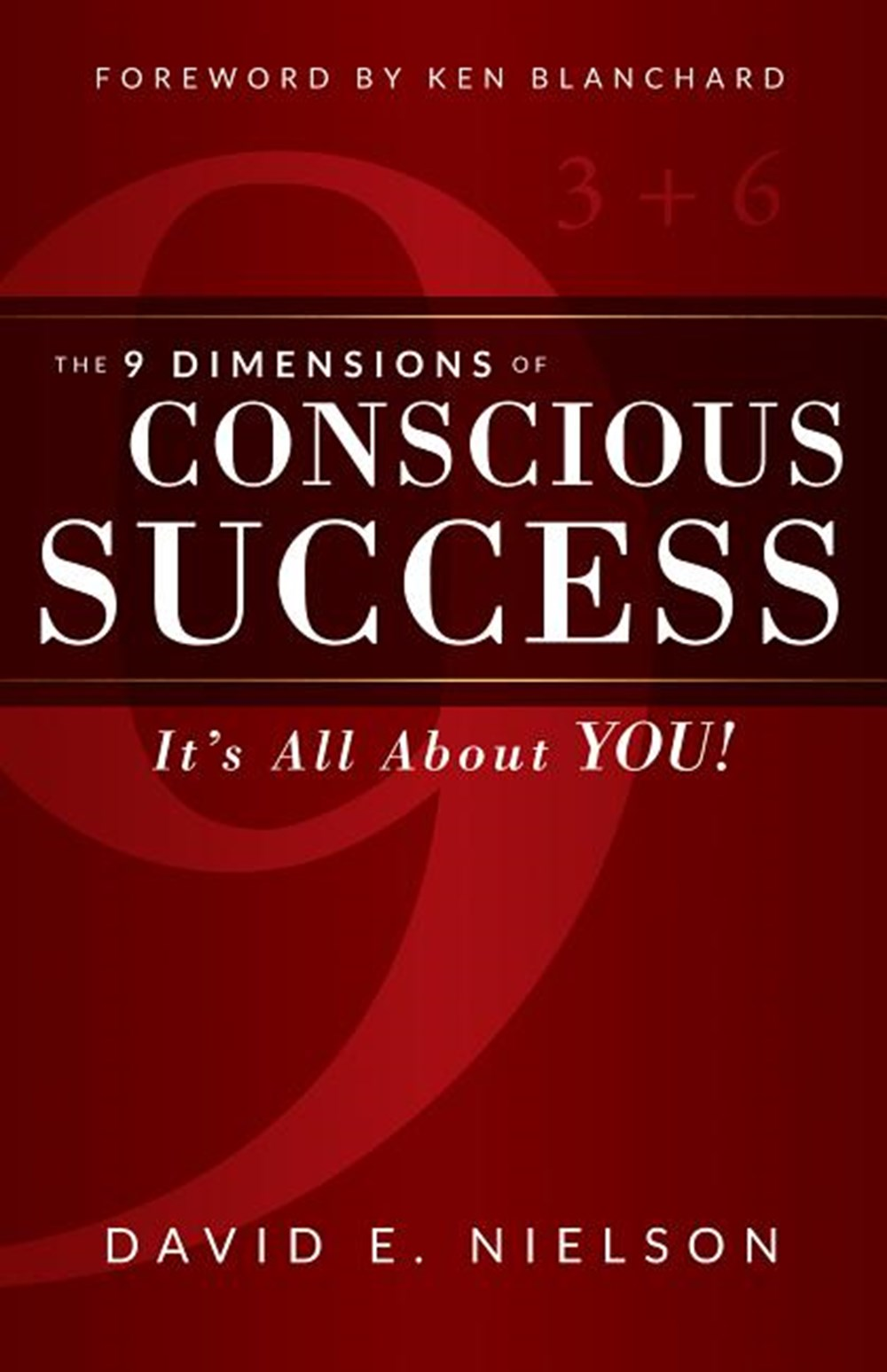 9 Dimensions of Conscious Success: It's All about You!