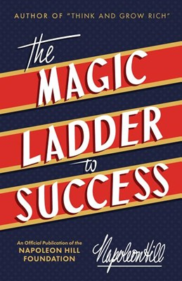 The Magic Ladder to Success: An Official Publication of the Napoleon Hill Foundation