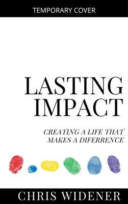 Lasting Impact: Creating a Life That Makes a Difference