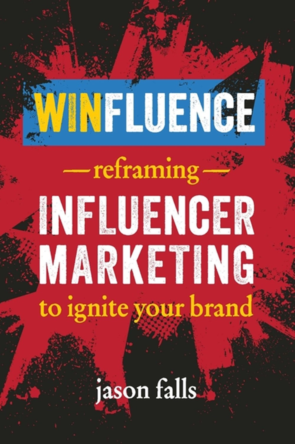 Winfluence Reframing Influencer Marketing to Reignite Your Brand