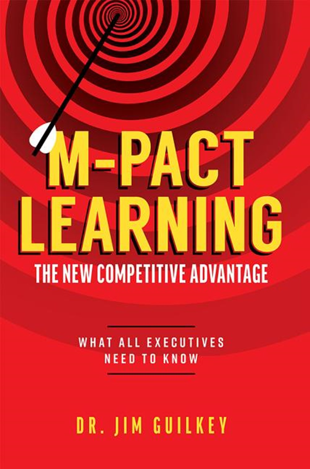 M-Pact Learning: The New Competitive Advantage: What All Executives Need to Know