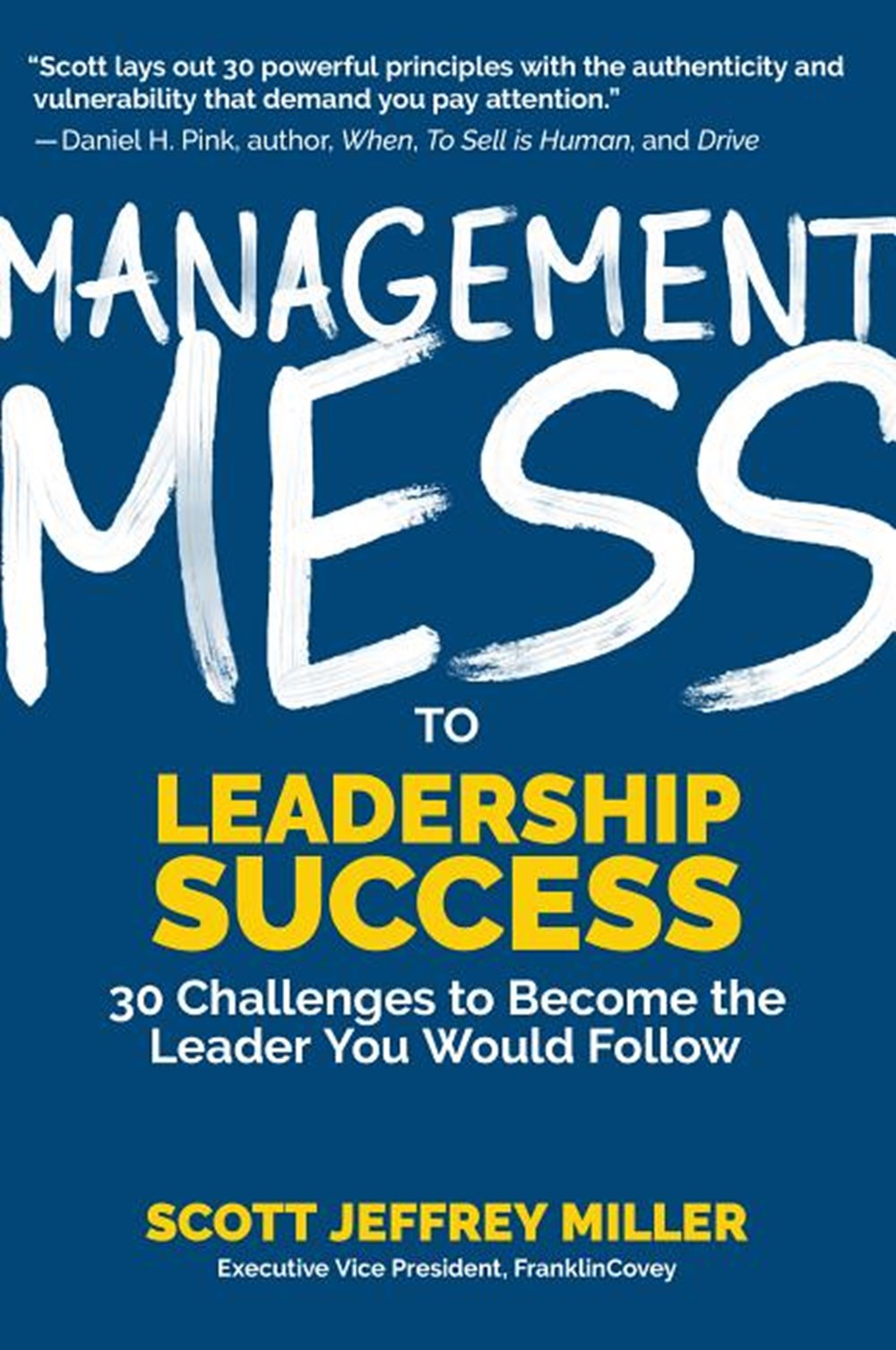 Management Mess to Leadership Success 30 Challenges to Become the Leader You Would Follow