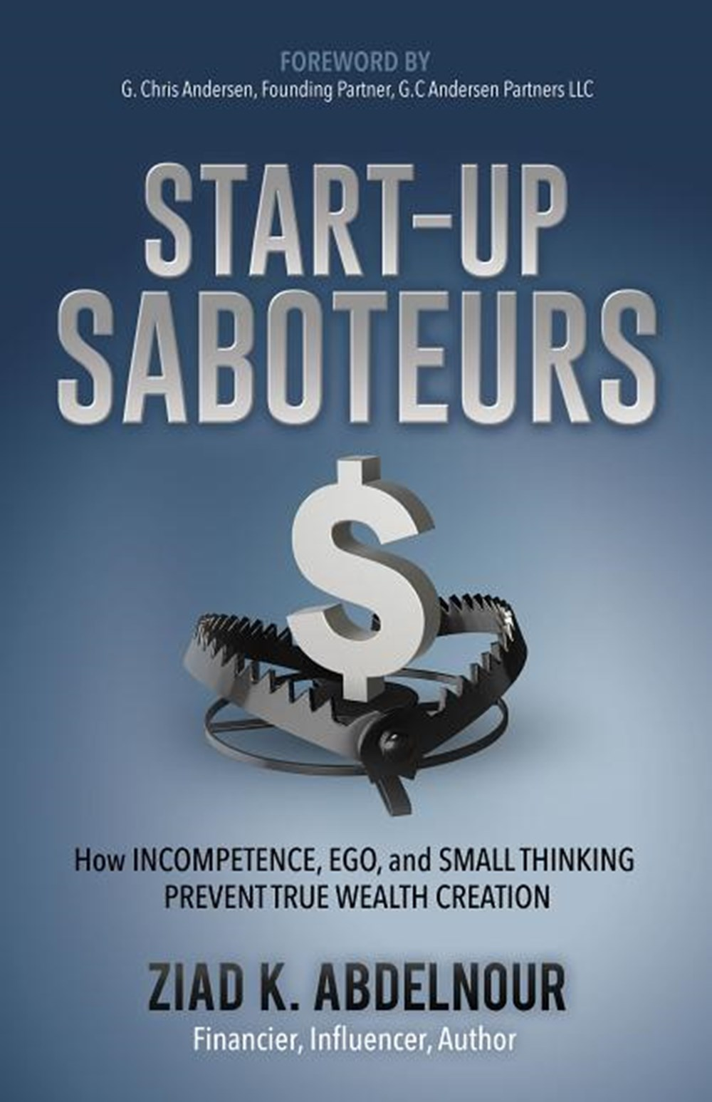 Start-Up Saboteurs How Incompetence, Ego, and Small Thinking Prevent True Wealth Creation
