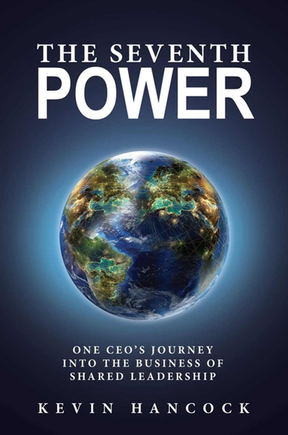Seventh Power One CEO's Journey Into the Business of Shared Leadership