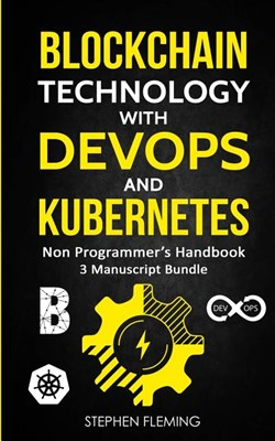 Blockchain Technology with DevOps and Kubernetes: Non-Programmer's Handbook