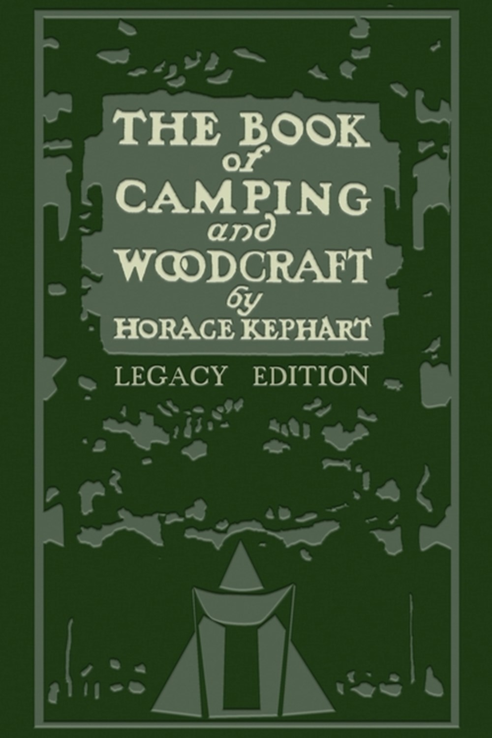 Book Of Camping And Woodcraft (Legacy Edition) A Guidebook For Those Who Travel In The Wilderness