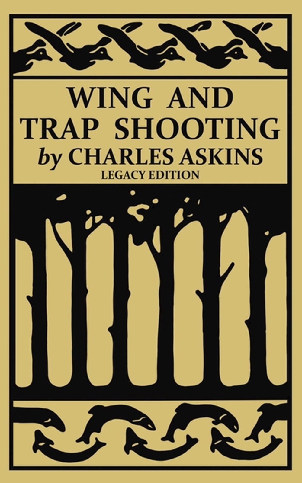 Wing and Trap Shooting (Legacy Edition) A Classic Handbook on Marksmanship and Tips and Tricks for H