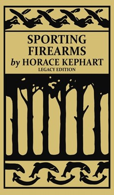 Sporting Firearms (Legacy Edition): A Classic Handbook on Hunting Tools, Marksmanship, and Essential Equipment for the Field