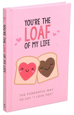 You're the Loaf of My Life