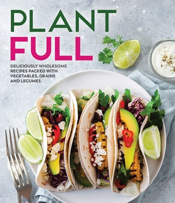 Plantfull: Deliciously Wholesome Recipes Packed with Vegetables, Grains and Legumes