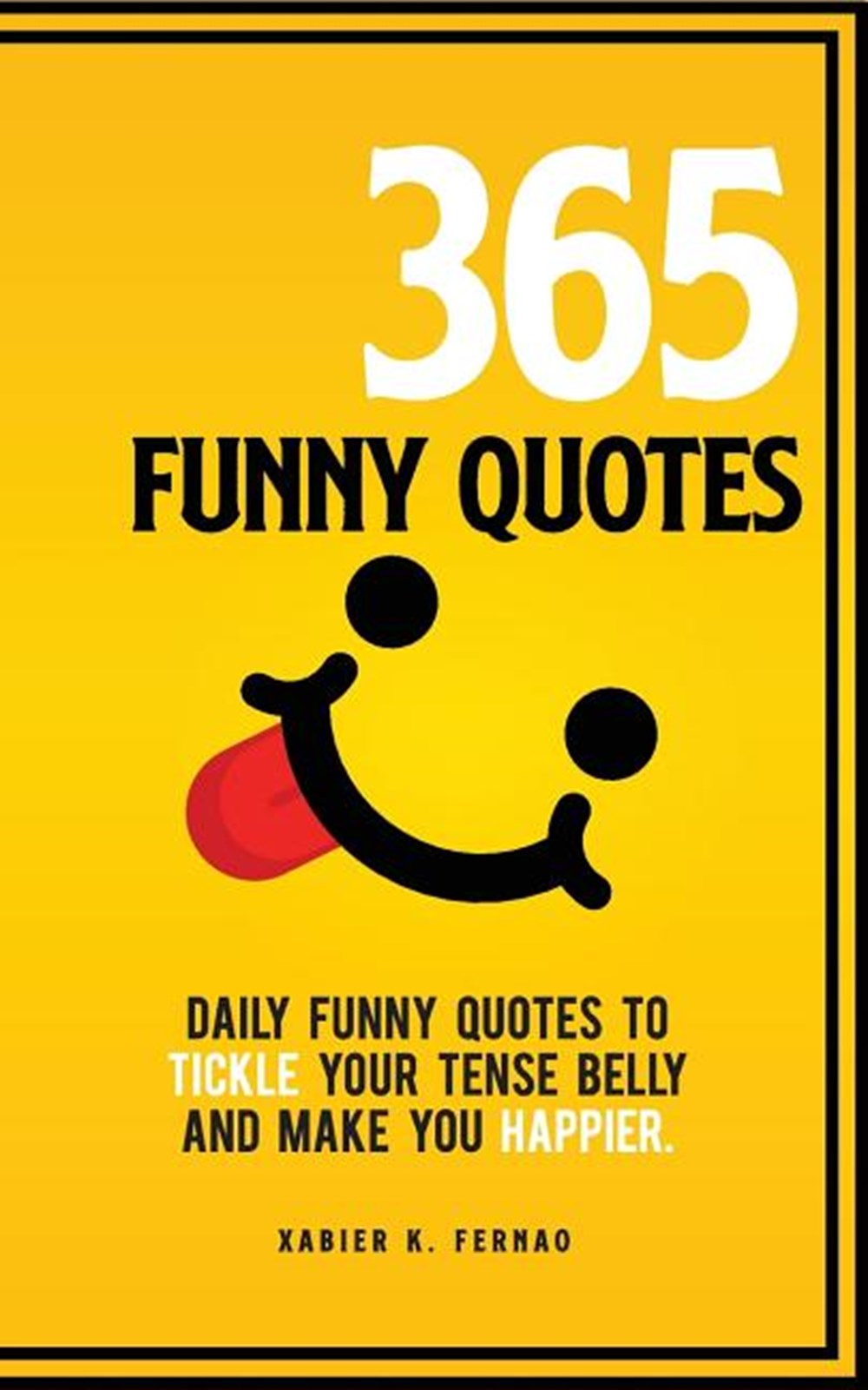 365 Funny Quotes Daily Funny Quotes to Tickle Your Tense Belly and Make You Happier