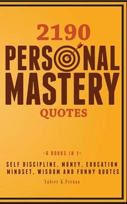 2190 Personal Mastery Quotes: Self Discipline, Money, Education, Mindset, Wisdom and Funny Quotes