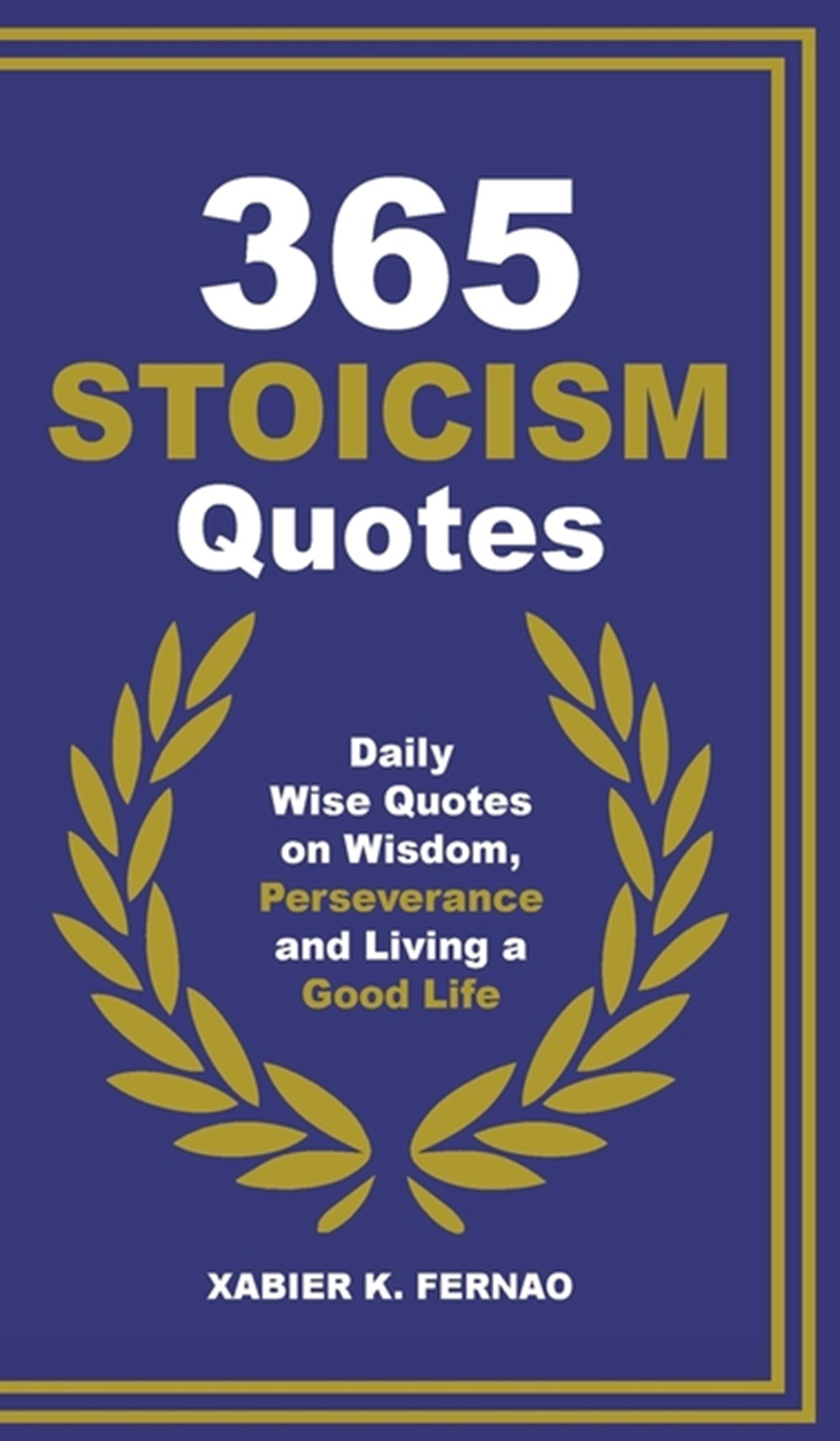 365 Stoicism Quotes Daily Stoic Philosophies, Teachings and Disciplines for a Stronger Mind