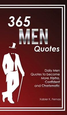 365 Men Quotes: Daily Men Quotes to Become More Alpha, Confident and Charismatic