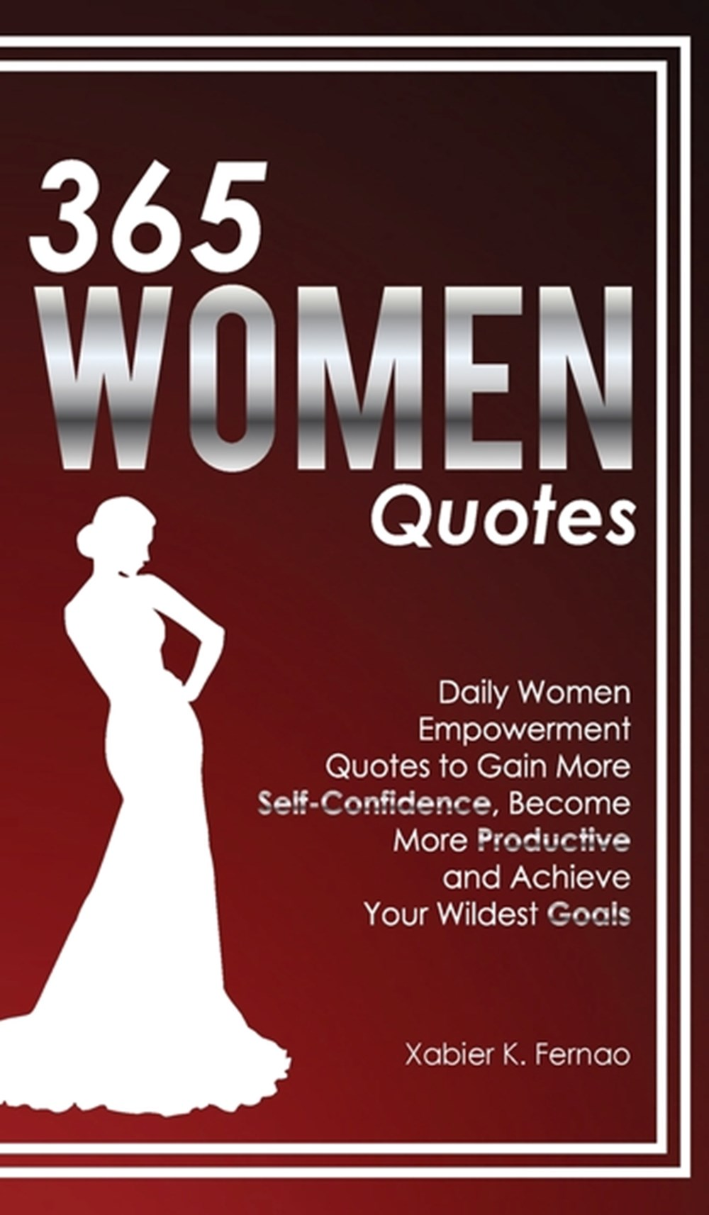 365 Women Quotes Daily Women Empowerment Quotes to Gain More Self-Confidence, Become More Productive