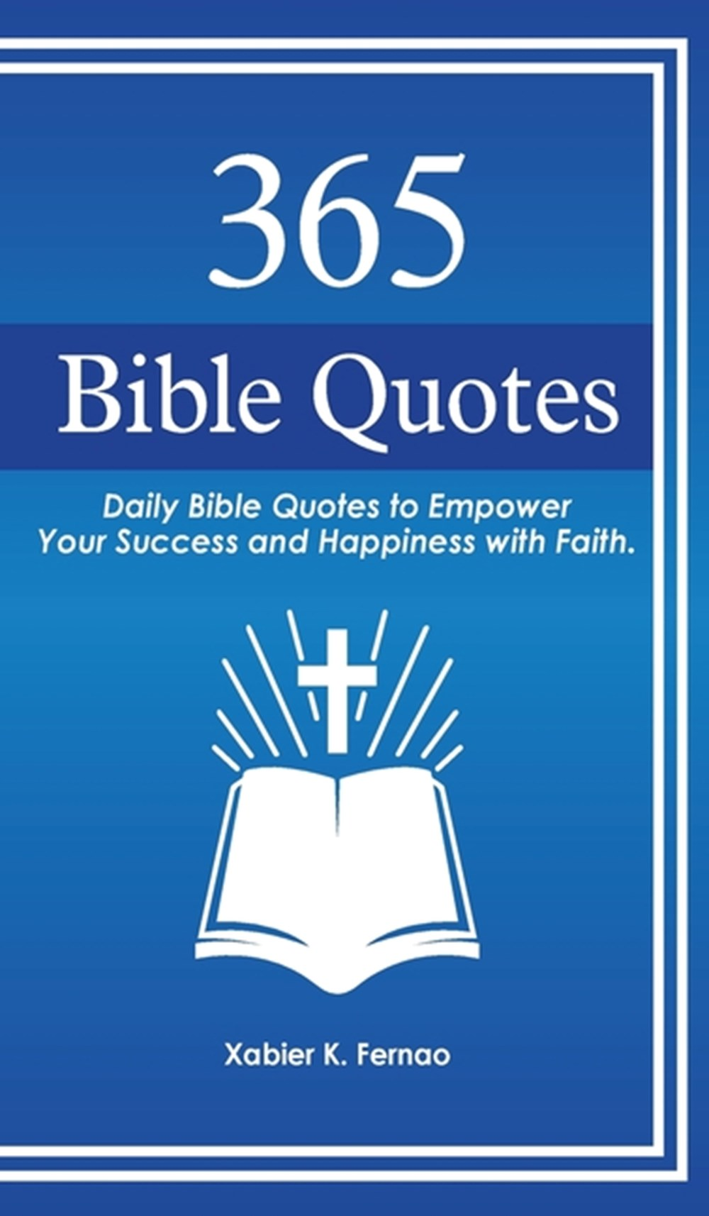 365 Bible Quotes Daily Bible Quotes to Empower Your Success and Happiness with Faith