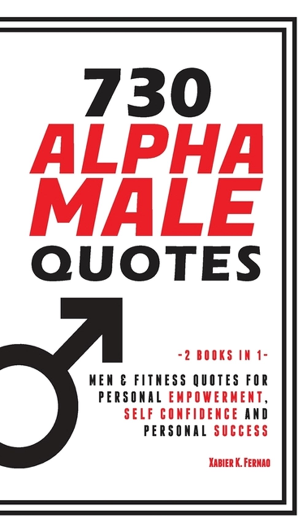 730 Alpha Male Quotes In Hardcover By Xabier K Fernao
