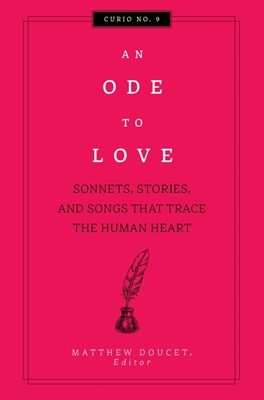 An Ode to Love: Sonnets, Stories, and Songs That Trace the Human Heart