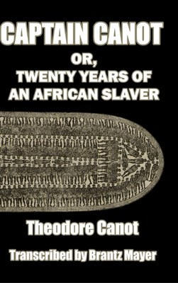 Captain Canot; or, Twenty Years of an African Slaver: Written out and edited from Captain Theodore Canot's journals, memoranda and conversations