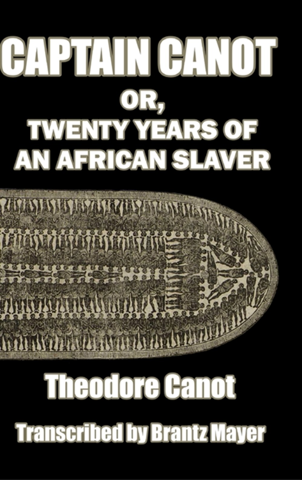 Captain Canot; or, Twenty Years of an African Slaver Written out and edited from Captain Theodore Ca