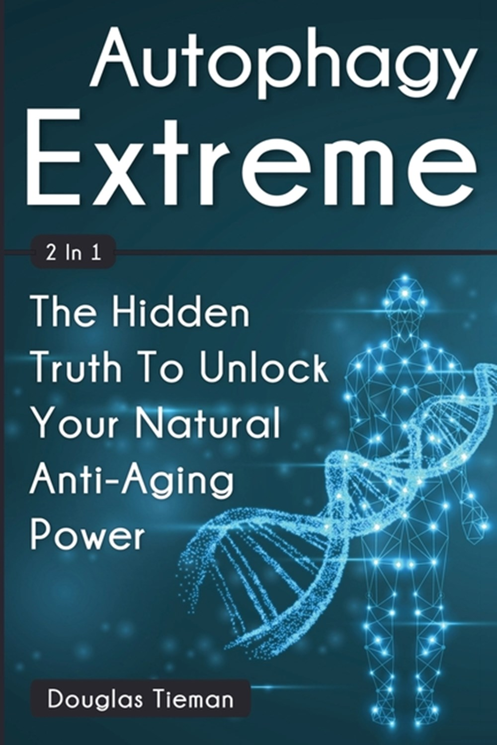 Autophagy Extreme 2 In 1 The Hidden Truth To Unlock Your Natural Anti-Aging Power