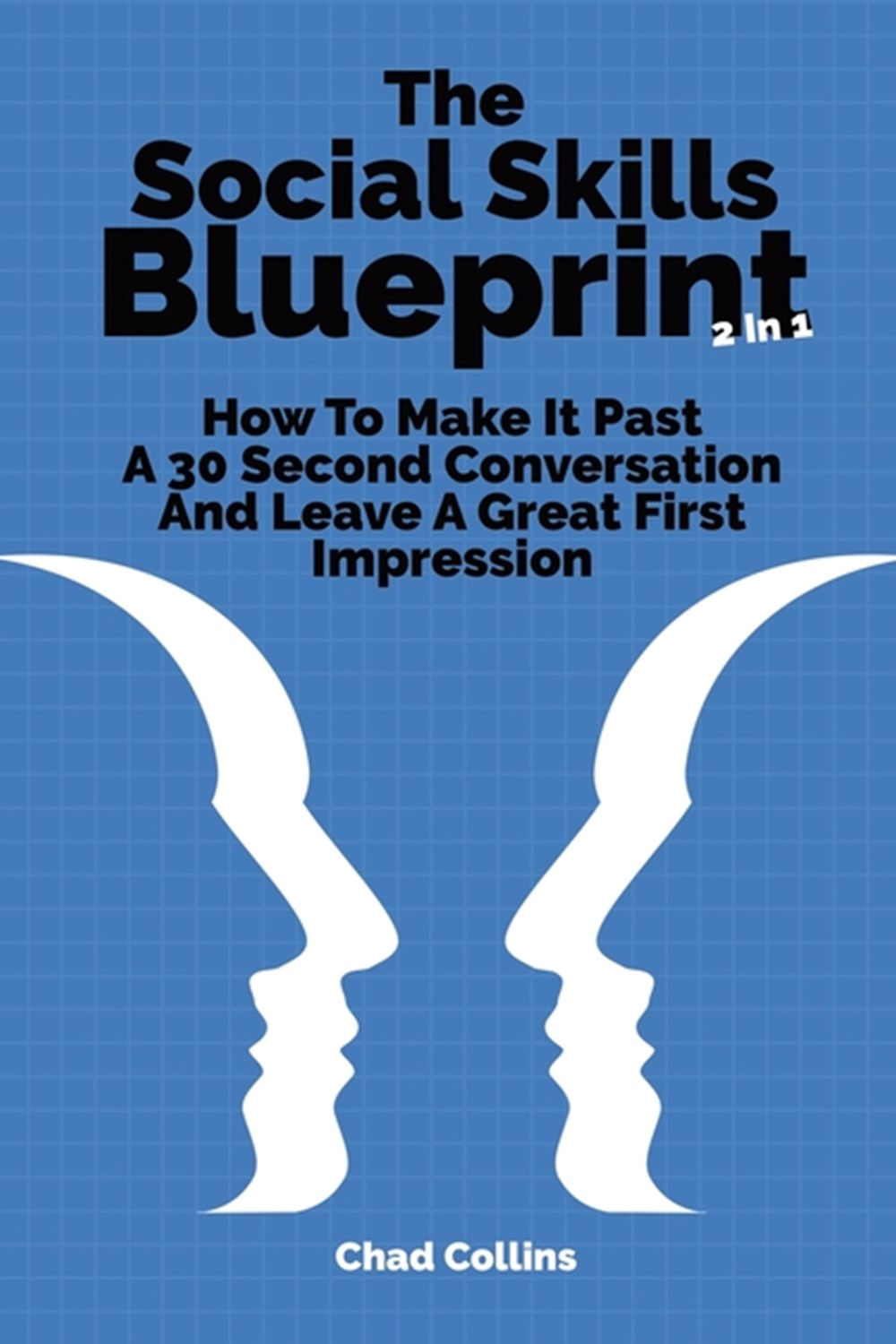 Social Skills Blueprint 2 In 1 How To Make It Past A 30 Second Conversation And Leave A Great First